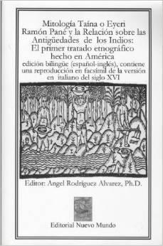 Mitologia Taina O Eyeri, Ramon Pane y La Relacion Sobre Las Antig'uedades de Los Indios: El Primer Tratado Etnografico Hecho En America