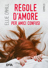 Regole d'amore per amici confusi by Ellie Cahill