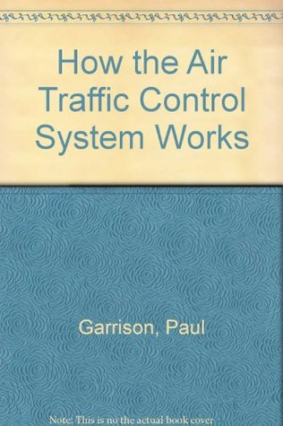 How the Air Traffic Control System Works (Modern aviation series)