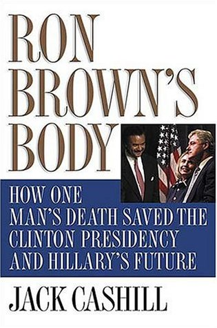 Ron Browns Body How One Mans Death Saved The Clinton Presidency