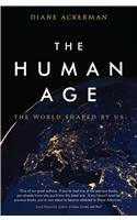 Ebook The Human Age: The World Shaped by Us by Diane Ackerman DOC!