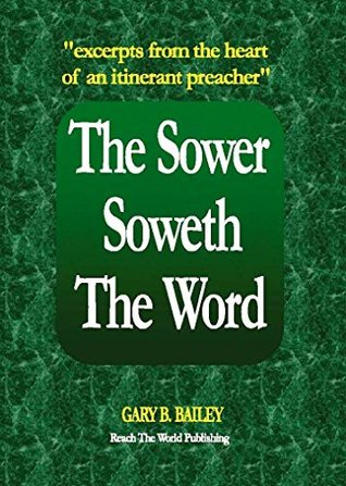The Sower Soweth The Word: Excerpts From The Heart Of An Itinerant Preacher