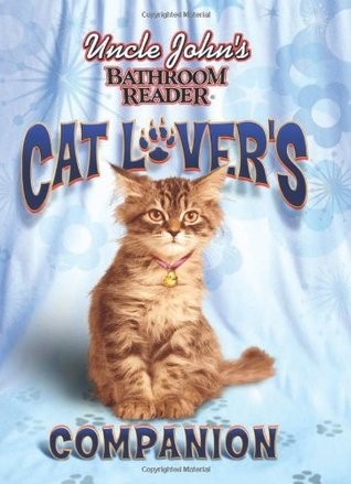 Uncle John S Bathroom Reader Cat Lover S Companion By