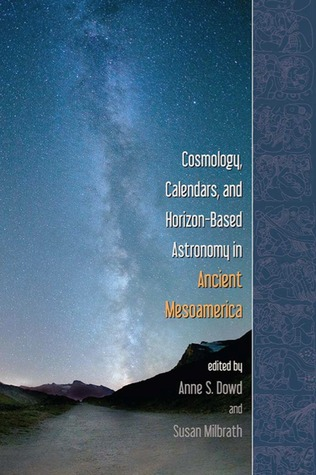 Cosmology, Calendars, and Horizon-Based Astronomy in Ancient Mesoamerica