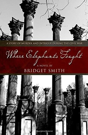 Where Elephants Fought: A Story of Murder and Intrigue During the Civil War