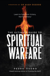 The Ultimate Guide to Spiritual Warfare: Learn to Fight from Victory, Not for Victory!