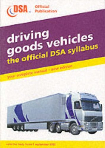 Driving Goods Vehicles: Valid for Tests from 1 September 2003: The Official DSA Syllabus