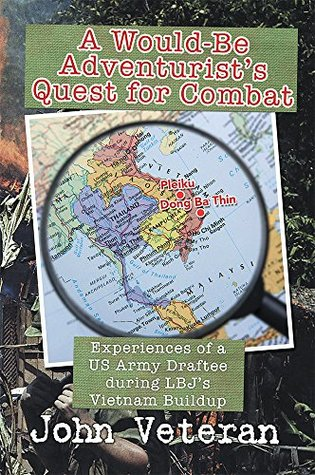 A Would-Be Adventurist's Quest for Combat: Experiences of a US Army Draftee during LBJ's Vietnam Buildup