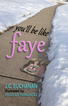 You'll Be Like Faye by J.C. Buchanan