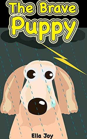 Books For Kids: The Brave Puppy: Children Books About Animals (Bedtime Storybook - Kids Adventure Books - Children Books - Free Stories - Kids Mystery - Kids Fantasy Books)