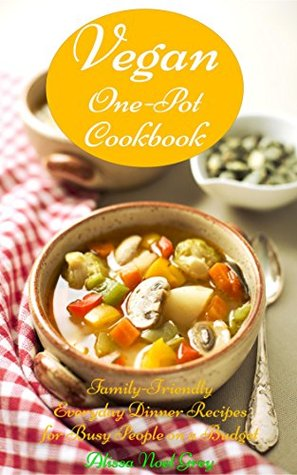 One-Pot Vegan Cookbook: Family-Friendly Everyday Dinner Recipes for Busy People on a Budget (FREE BONUS: 25 Superfood Paleo and Vegan Smoothie Recipes ... Vegetarian Cookbook, Vegetarian Recipes)