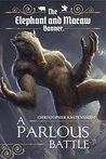 A Parlous Battle (The Elephant and Macaw Banner - Novelette Series, #2)