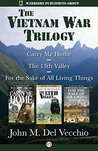 The Vietnam War Trilogy: The 13th Valley, For the Sake of All Living Things, and Carry Me Home