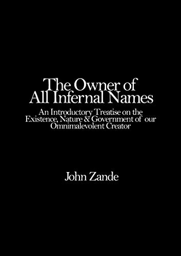 The Owner of All Infernal Names: An Introductory Treatise on the Existence, Nature & Government of our Omnimalevolent Creator