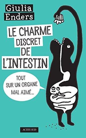 Ebook Le Charme discret de l'intestin: Tout sur un organe mal aimé by Giulia Enders DOC!