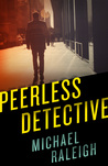 Peerless Detective by Michael Raleigh