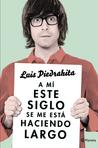 A mí este siglo se me está haciendo largo by Luis Piedrahita