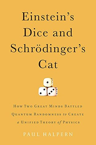 Ebook Einstein's Dice and Schrödinger's Cat: How Two Great Minds Battled Quantum Randomness to Create a Unified Theory of Physics by Paul Halpern DOC!