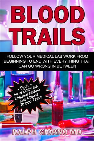 Blood Trails. Follow Your Medical Lab Work From Beginning To End With Everything That Can Go Wrong In Between