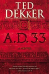 A.D. 33 by Ted Dekker