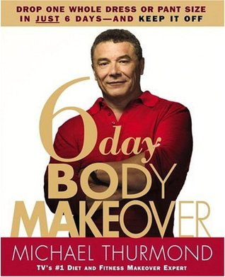 6 Day Body Makeover Drop One Whole Dress Or Pant Size In Just Days And Keep It Off By Michael Thurmond