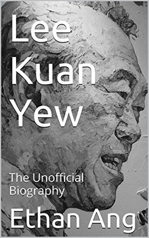 Lee Kuan Yew: The Unofficial Biography (LKY Book Book 1)