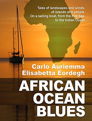 African Ocean Blues: Tales of landscapes and winds, of islands and people. On a sailing boat, from the Red Sea to the Indian Ocean.