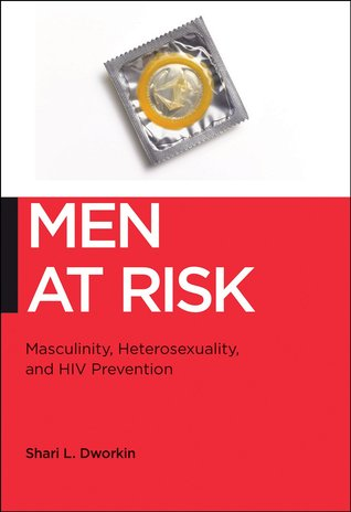 Men at Risk: Masculinity, Heterosexuality, and HIV Prevention