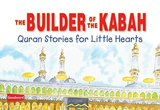 Builder of the Kabah (goodword): Islamic Children's Books on the Quran, the Hadith, and the Prophet Muhammad