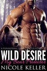 Wild Desire (My Bear Protector) (BBW Paranormal Shape Shifter Romance)