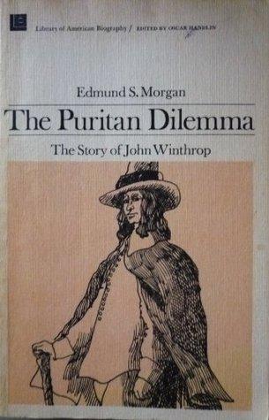 the puritan dilemma You may like the puritan dilemma: the story of john winthrop by edmund s morgan.