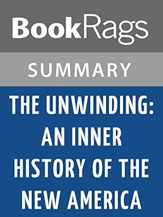 The Unwinding: An Inner History of the New America by George Packer l Summary & Study Guide