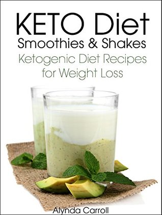 KETO Diet Smoothies and Shakes: Ketogenic Diet Recipes for Weight Loss (KETO Diet Cookbooks Book 1)