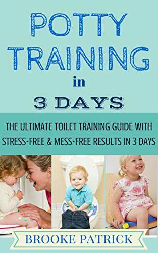 Potty Training In 3 Days: The Ultimate Toilet Training Guide With Stress-Free & Mess Free Results In 3 Days: (Potty Training, How To Potty Train, Potty ... in a weekend, Potty training in 3 days)