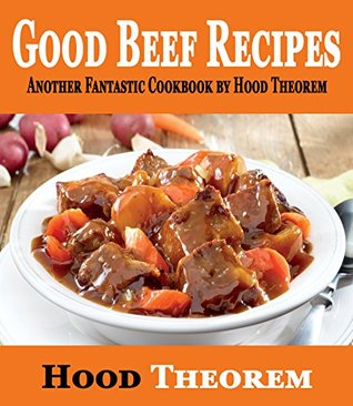 Good Beef Recipes: Another Fantastic Cookbook by Hood Theorem (Hood Theorem Cookbook Series)
