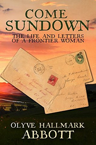 Come Sundown: The Life and Letters of a Frontier Woman