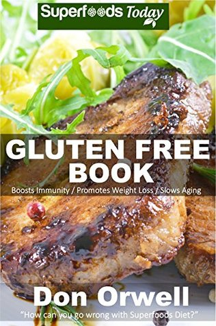 Gluten Free Book: 180+ Recipes of Quick & Easy, Low Fat Diet, Gluten Free Diet, Wheat Free Diet, Whole Foods Cooking, Low Carb Cooking, Weight Maintenance ... plan - weight loss plan for women Book 74)