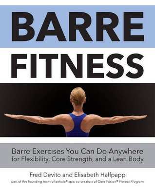 Descargar Barre fitness: barre exercises you can do anywhere for flexibility, core strength, and a lean body epub gratis online Fred Devito
