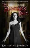 The Hunter's Prey (The Fay Morgan Chronicles #5)