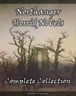 The Complete Northanger Horrid Novel Collection (9 Books of Gothic Romance and Horror)