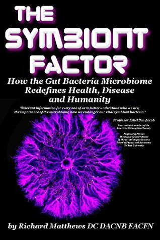 The Symbiont Factor: How the Gut Bacteria Microbiome Redefines Health, Disease and Humanity