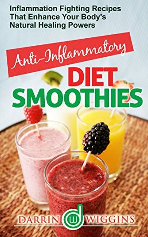 Anti-Inflammatory Diet Smoothies: Inflammation Fighting Recipes That Enhance Your Body's Natural Healing Powers