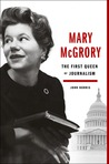 Mary McGrory: The First Queen of Journalism