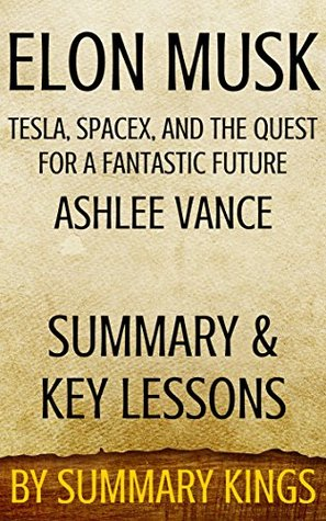 Elon Musk Tesla, SpaceX, and the Quest for a Fantastic Future: by Ashlee Vance