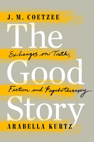 The Good Story: Exchanges on Truth, Fiction and Psychotherapy