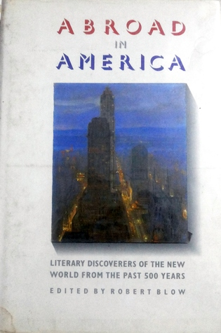 Abroad In America:  Literary Discoverers Of The New World From The Past 500 Years