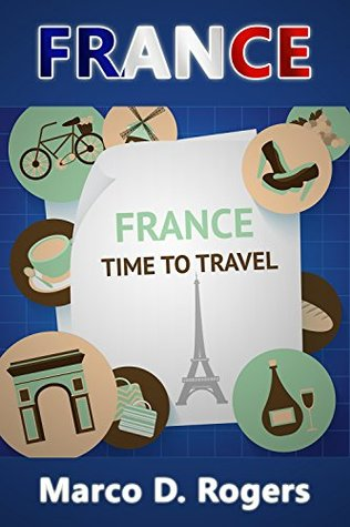 France Travel Guide: The Ultimate Guide Book for Traveler (Include exclusive tips) (Travel Guide Series 1)
