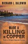 Made a Killing in Copper: Murder on Michigan's Keweenaw Peninsula (Searing/McMillan #16)