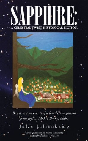 Sapphire: A Celestial Twist Historical Fiction: Based on true events of a family's emigration from Joplin, MO to Burke, Idaho