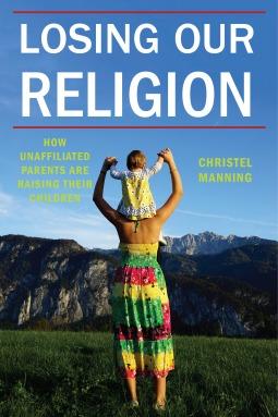 Losing Our Religion: How Unaffiliated Parents Are Raising Their Children (ePUB)
